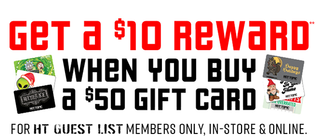 Get a $10 Reward when Your Buy a $50 Gift Card For HT Guest List Members Only