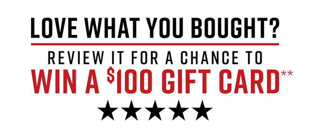 Love What You Bought? Review it for a chance to win a $100 Gift Card