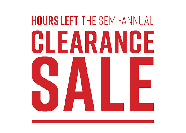 Hours Left. The Semi-Annual Clearance Sale